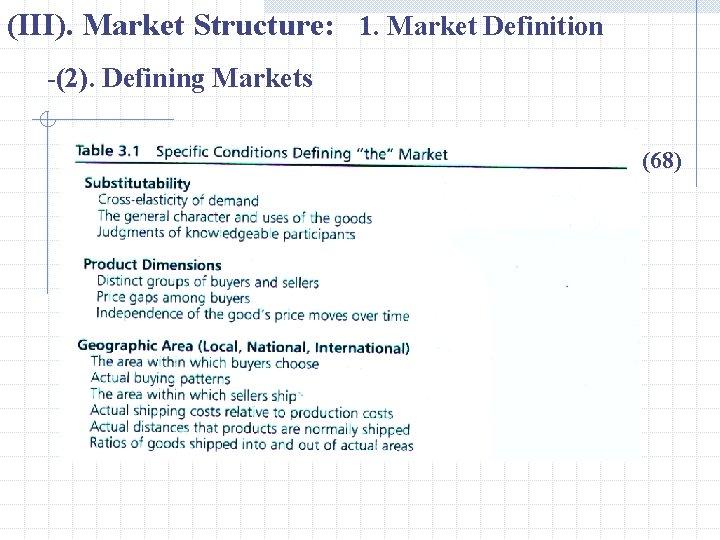 (III). Market Structure: 1. Market Definition -(2). Defining Markets (68)