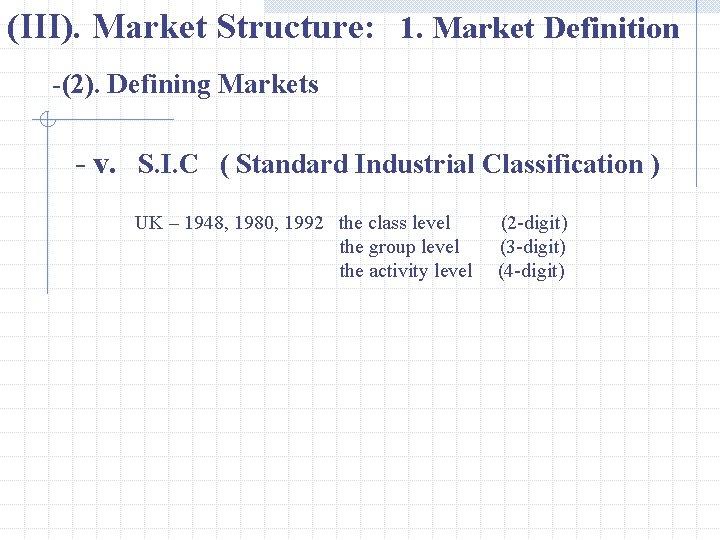 (III). Market Structure: 1. Market Definition -(2). Defining Markets - v. S. I. C