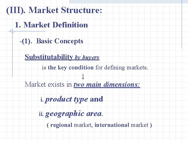 (III). Market Structure: 1. Market Definition -(1). Basic Concepts Substitutability by buyers is the
