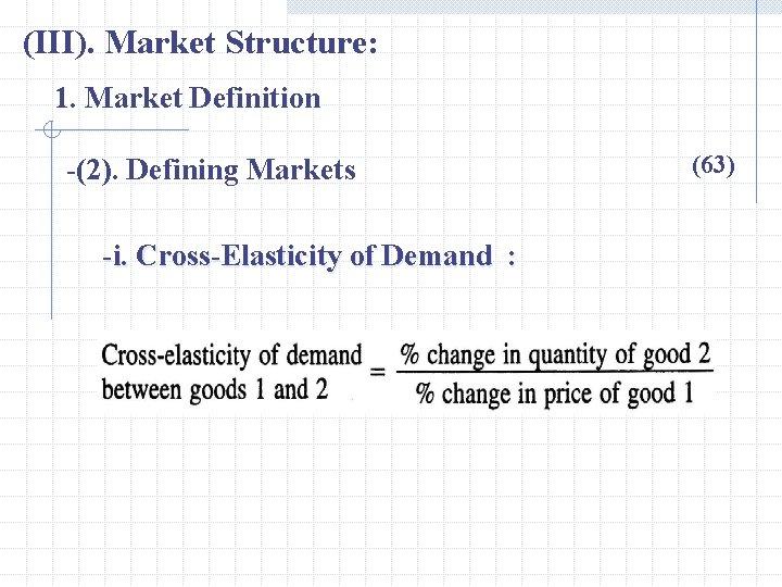 (III). Market Structure: 1. Market Definition -(2). Defining Markets -i. Cross-Elasticity of Demand :