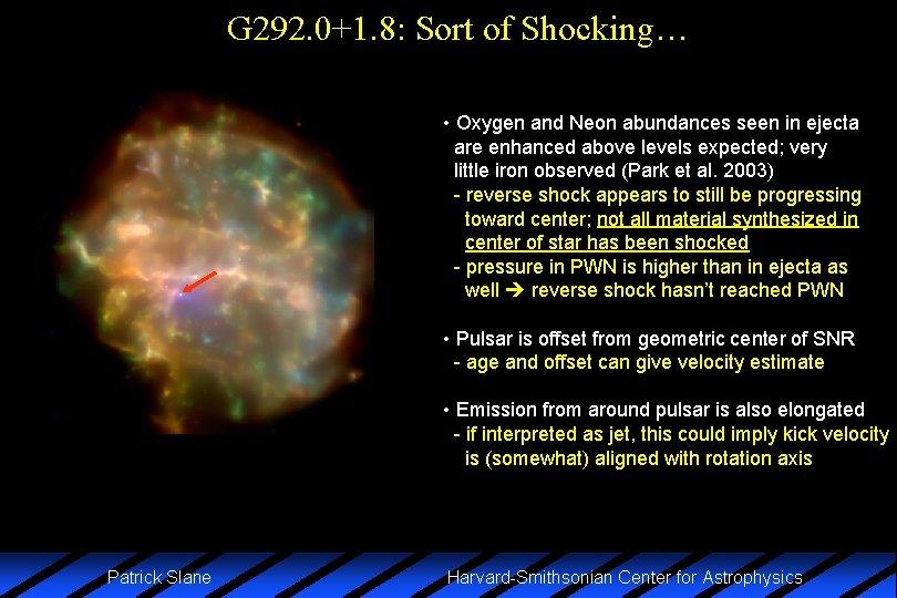 G 292. 0+1. 8: Sort of Shocking… • Oxygen and Neon abundances seen in