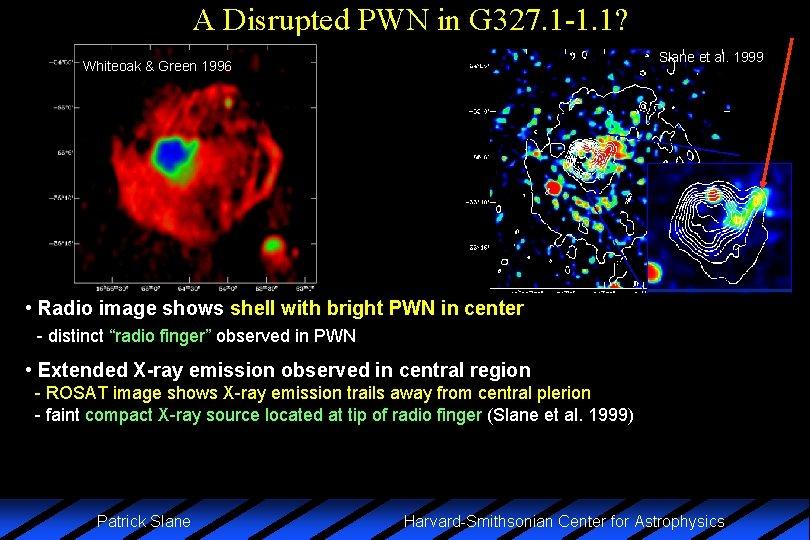 A Disrupted PWN in G 327. 1 -1. 1? Slane et al. 1999 Whiteoak