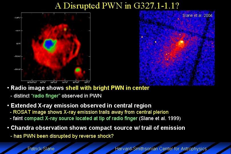 A Disrupted PWN in G 327. 1 -1. 1? Slane et al. 2004 •
