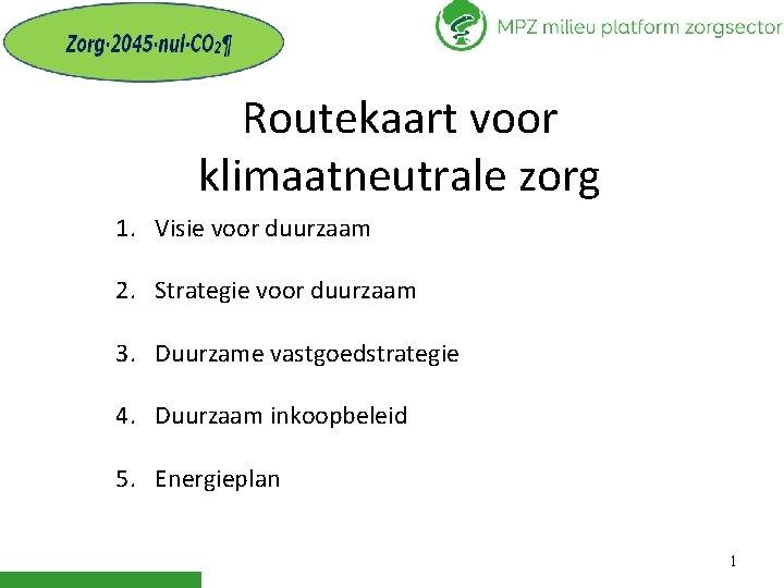 Routekaart voor klimaatneutrale zorg 1. Visie voor duurzaam 2. Strategie voor duurzaam 3. Duurzame