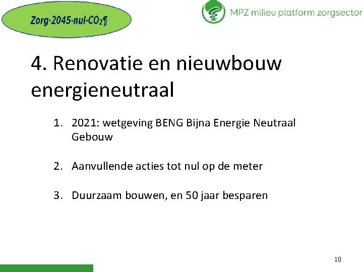 4. Renovatie en nieuwbouw energieneutraal 1. 2021: wetgeving BENG Bijna Energie Neutraal Gebouw 2.