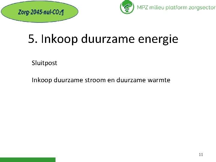 5. Inkoop duurzame energie Sluitpost Inkoop duurzame stroom en duurzame warmte 11