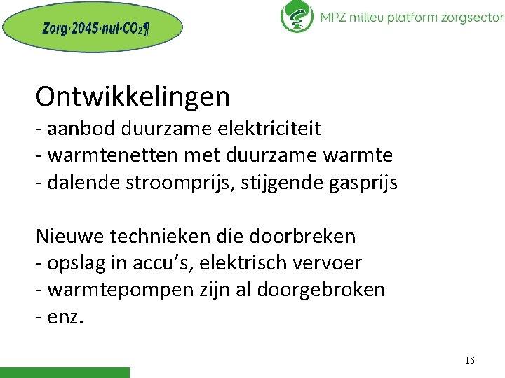 Ontwikkelingen - aanbod duurzame elektriciteit - warmtenetten met duurzame warmte - dalende stroomprijs, stijgende