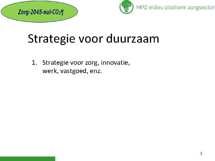 Strategie voor duurzaam 1. Strategie voor zorg, innovatie, werk, vastgoed, enz. 3