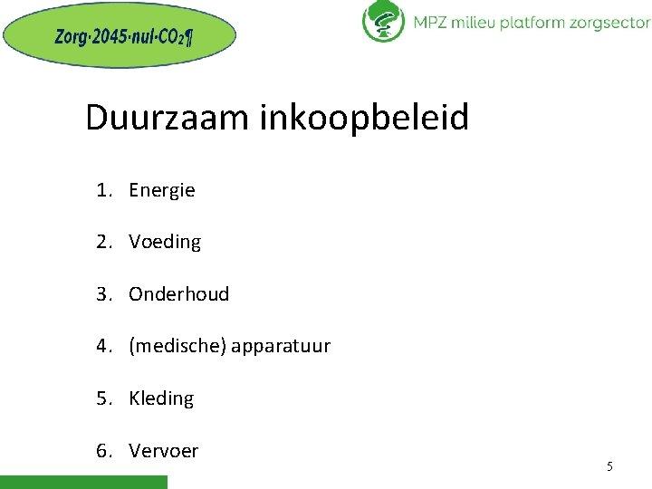 Duurzaam inkoopbeleid 1. Energie 2. Voeding 3. Onderhoud 4. (medische) apparatuur 5. Kleding 6.
