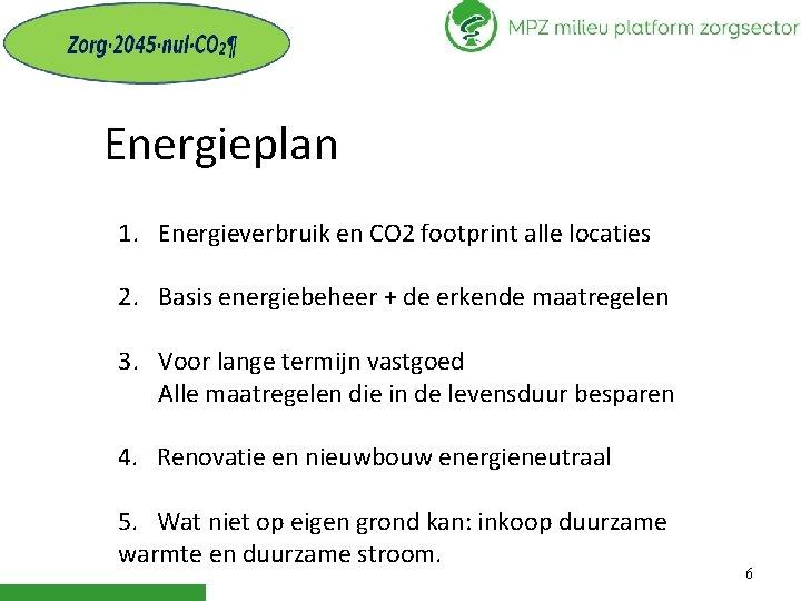 Energieplan 1. Energieverbruik en CO 2 footprint alle locaties 2. Basis energiebeheer + de