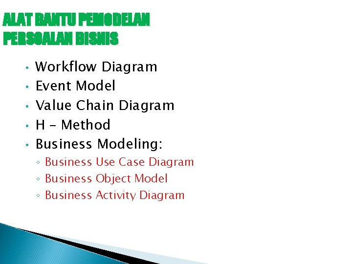 ALAT BANTU PEMODELAN PERSOALAN BISNIS • • • Workflow Diagram Event Model Value Chain