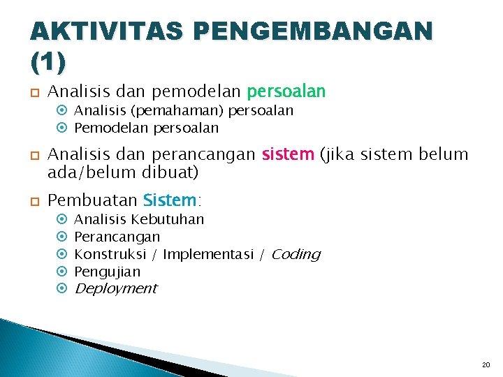 AKTIVITAS PENGEMBANGAN (1) Analisis dan pemodelan persoalan Analisis (pemahaman) persoalan Pemodelan persoalan Analisis dan