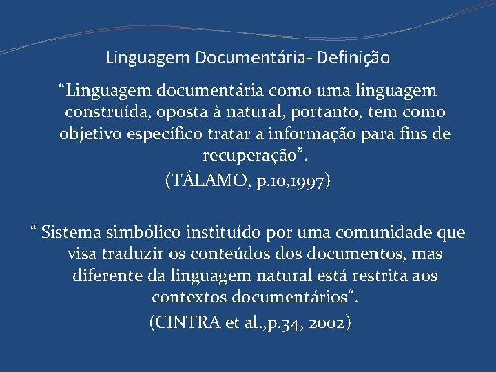 """Linguagem Documentária- Definição """"Linguagem documentária como uma linguagem construída, oposta à natural, portanto, tem"""