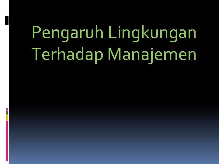 Pengaruh Lingkungan Terhadap Manajemen