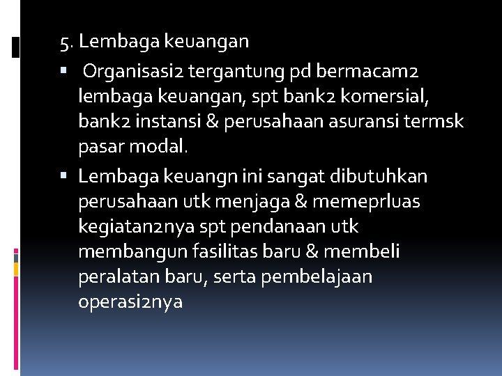 5. Lembaga keuangan Organisasi 2 tergantung pd bermacam 2 lembaga keuangan, spt bank 2