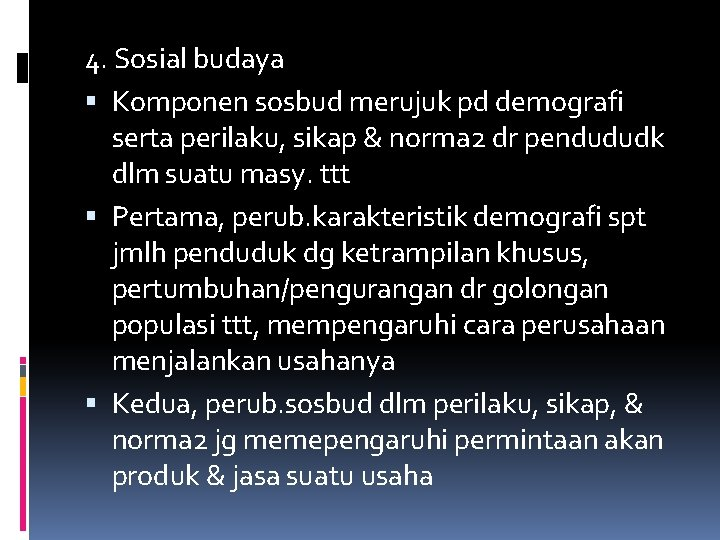 4. Sosial budaya Komponen sosbud merujuk pd demografi serta perilaku, sikap & norma 2