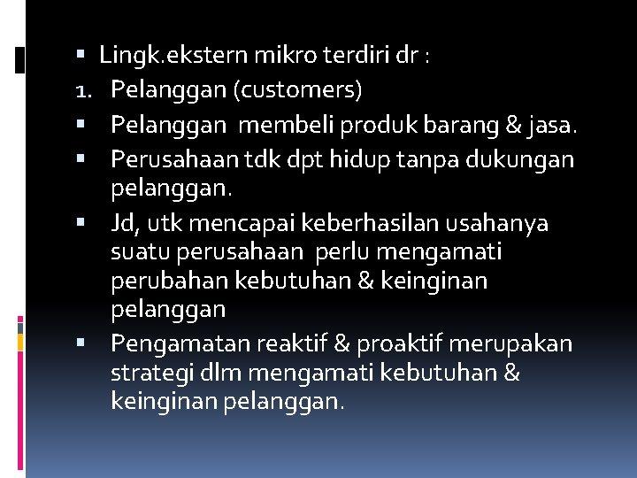 Lingk. ekstern mikro terdiri dr : 1. Pelanggan (customers) Pelanggan membeli produk barang