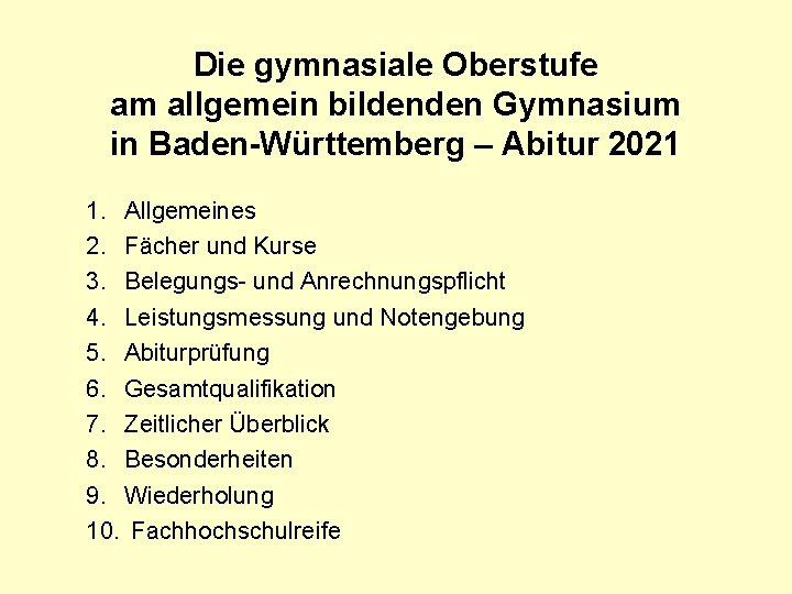 Die gymnasiale Oberstufe am allgemein bildenden Gymnasium in Baden-Württemberg – Abitur 2021 1. Allgemeines