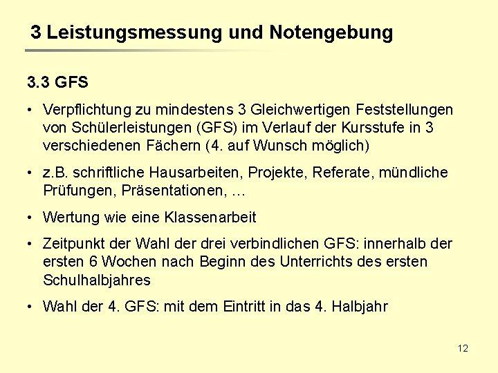 3 Leistungsmessung und Notengebung 3. 3 GFS • Verpflichtung zu mindestens 3 Gleichwertigen Feststellungen