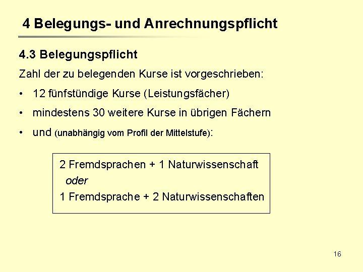 4 Belegungs- und Anrechnungspflicht 4. 3 Belegungspflicht Zahl der zu belegenden Kurse ist vorgeschrieben: