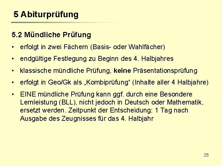 5 Abiturprüfung 5. 2 Mündliche Prüfung • erfolgt in zwei Fächern (Basis- oder Wahlfächer)