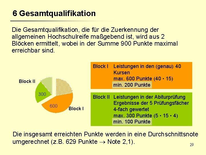 6 Gesamtqualifikation Die Gesamtqualifikation, die für die Zuerkennung der allgemeinen Hochschulreife maßgebend ist, wird