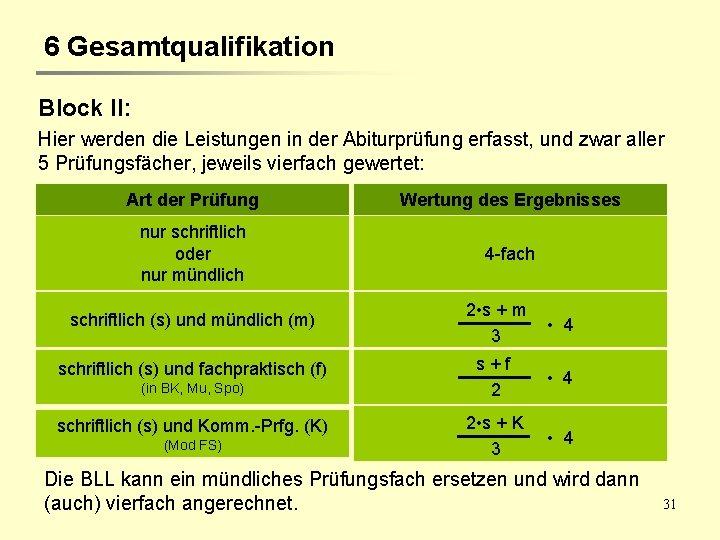 6 Gesamtqualifikation Block II: Hier werden die Leistungen in der Abiturprüfung erfasst, und zwar