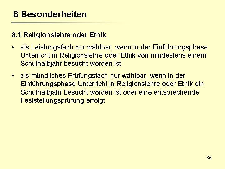 8 Besonderheiten 8. 1 Religionslehre oder Ethik • als Leistungsfach nur wählbar, wenn in