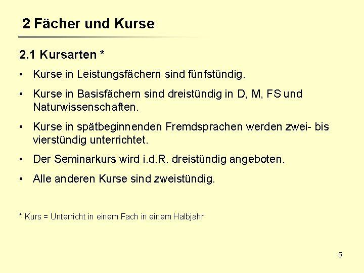 2 Fächer und Kurse 2. 1 Kursarten * • Kurse in Leistungsfächern sind fünfstündig.