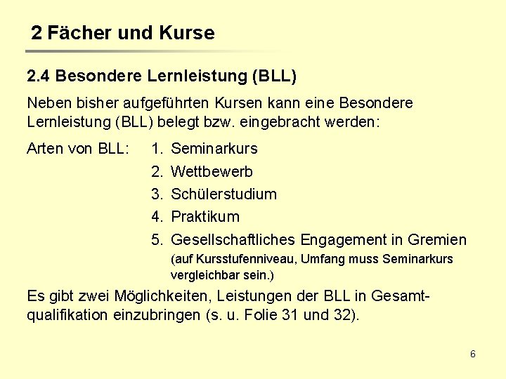 2 Fächer und Kurse 2. 4 Besondere Lernleistung (BLL) Neben bisher aufgeführten Kursen kann