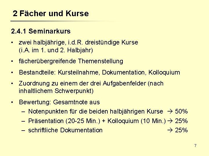 2 Fächer und Kurse 2. 4. 1 Seminarkurs • zwei halbjährige, i. d. R.