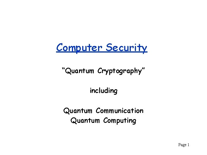 """Computer Security """"Quantum Cryptography"""" including Quantum Communication Quantum Computing Page 1"""