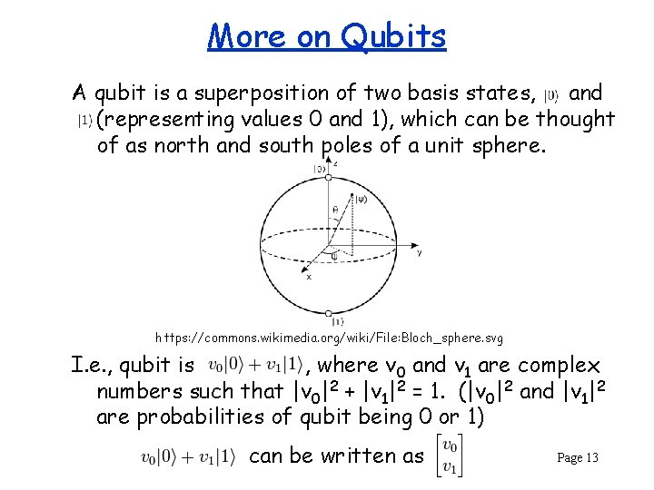 More on Qubits A qubit is a superposition of two basis states, and (representing