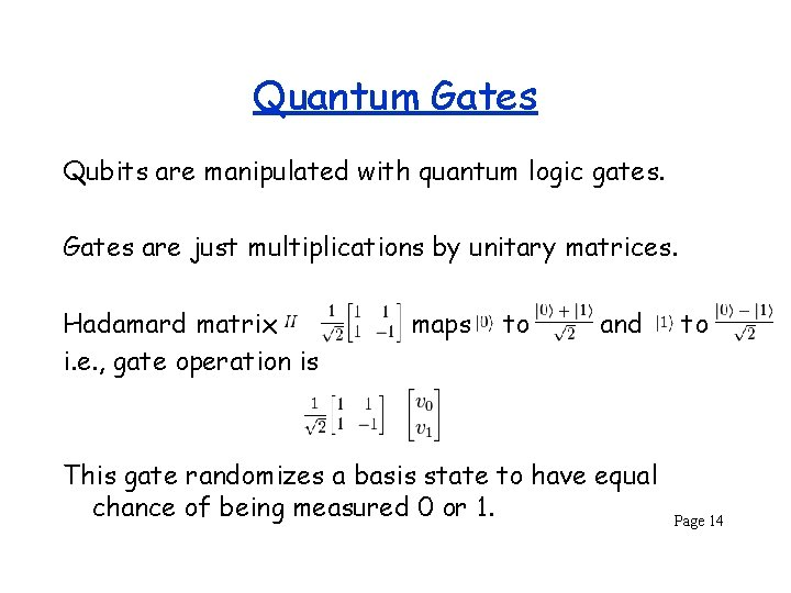 Quantum Gates Qubits are manipulated with quantum logic gates. Gates are just multiplications by