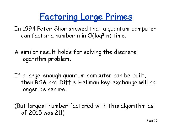 Factoring Large Primes In 1994 Peter Shor showed that a quantum computer can factor