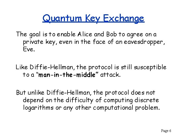 Quantum Key Exchange The goal is to enable Alice and Bob to agree on