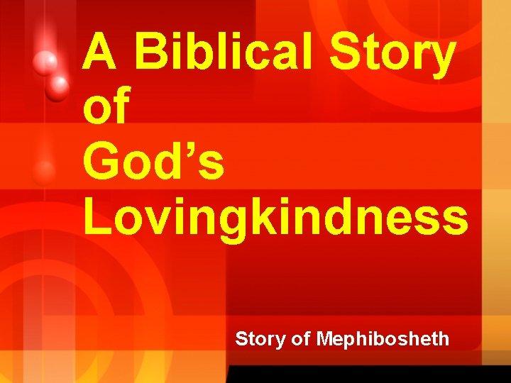 A Biblical Story of God's Lovingkindness Story of Mephibosheth