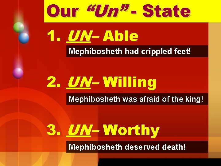 "Our ""Un"" - State 1. UN– Able Mephibosheth had crippled feet! 2. UN– Willing"
