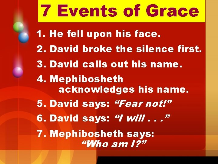 7 Events of Grace 1. He fell upon his face. 2. David broke the