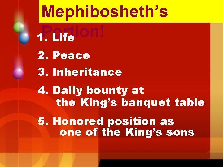Mephibosheth's Portion! 1. Life 2. Peace 3. Inheritance 4. Daily bounty at the King's