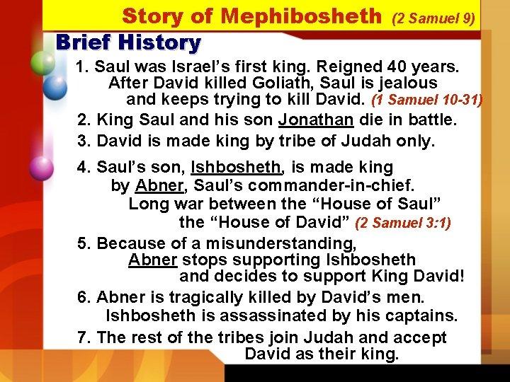 Story of Mephibosheth Brief History (2 Samuel 9) 1. Saul was Israel's first king.