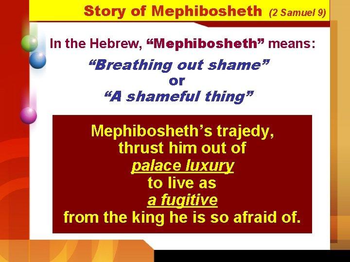 """Story of Mephibosheth (2 Samuel 9) In the Hebrew, """"Mephibosheth"""" means: """"Breathing out shame"""""""