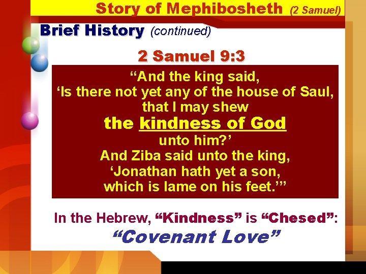 "Story of Mephibosheth Brief History (continued) (2 Samuel) 2 Samuel 9: 3 ""And the"