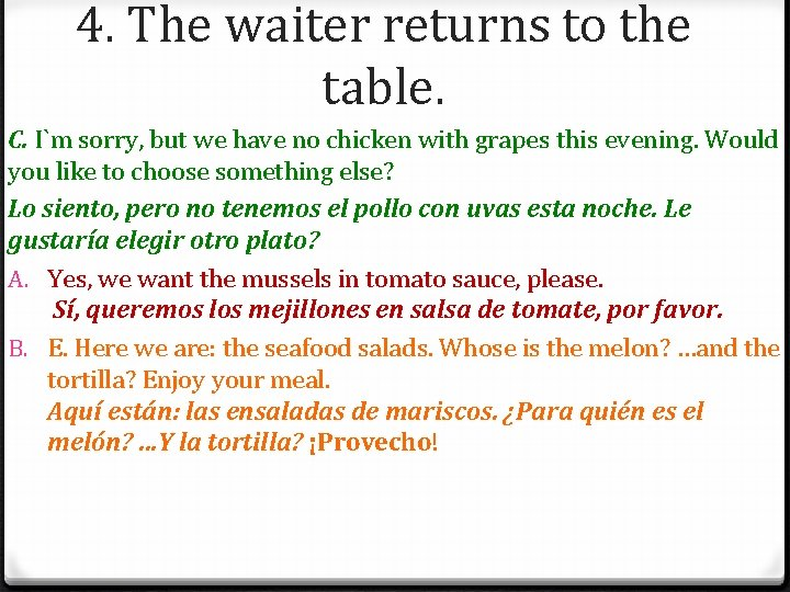 4. The waiter returns to the table. C. I`m sorry, but we have no