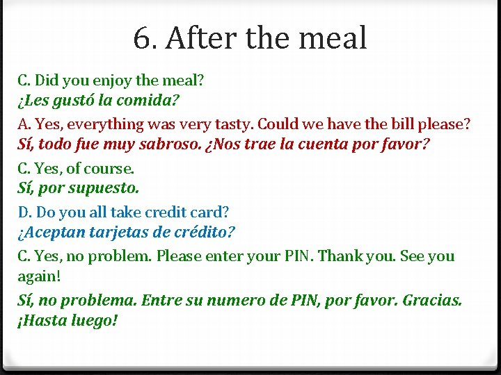 6. After the meal C. Did you enjoy the meal? ¿Les gustó la comida?