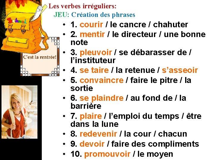Les verbes irréguliers: JEU: Création des phrases • 1. courir / le cancre /