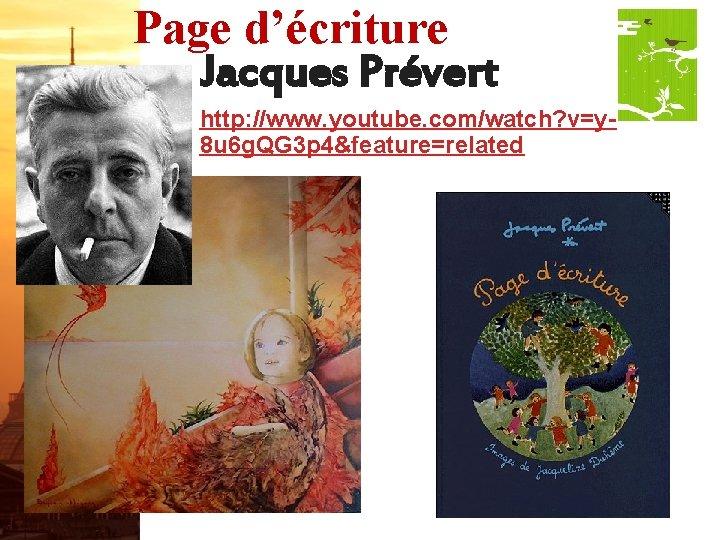 Page d'écriture Jacques Prévert http: //www. youtube. com/watch? v=y 8 u 6 g. QG