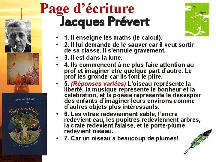 Page d'écriture Jacques Prévert • 1. Il enseigne les maths (le calcul). • 2.
