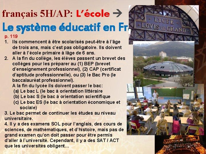 français 5 H/AP: L'école Le système éducatif en France p. 119 1. Ils commencent