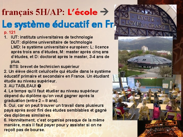 français 5 H/AP: L'école Le système éducatif en France p. 121 1. IUT: instituts